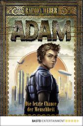 Adam - Die letzte Chance der Menschheit - Band 1