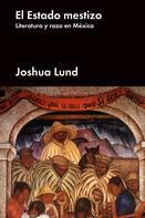 Joshua Lund: El estado mestizo