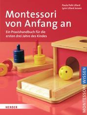 Montessori von Anfang an - Ein Praxishandbuch für die ersten drei Jahre des Kindes