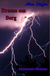 Drama am Berg - Abenteuer-Roman
