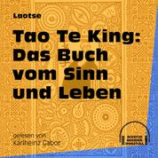 Tao Te King: Das Buch vom Sinn und Leben (Ungekürzt)