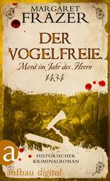 Der Vogelfreie. Mord im Jahr des Herrn 1434 - Historischer Kriminalroman