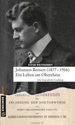 Johannes Beinert (1877-1916) - Ein Leben am Oberrhein - Eine biographische Erzählung