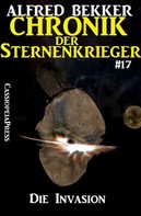 Alfred Bekker: Chronik der Sternenkrieger 17 - Die Invasion (Science Fiction Abenteuer) ★★★★★