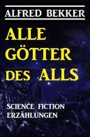 Alfred Bekker: Alle Götter des Alls: Science Fiction Erzählungen ★★★★