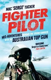 Fighter Pilot - Mis-Adventures beyond the sound barrier with an Australian Top Gun