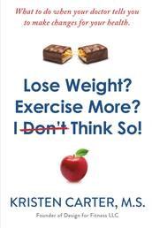 Lose Weight? Exercise More? I Don't Think So! - What to do when your doctor tells you to make changes for your health.