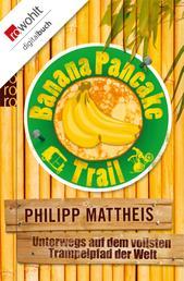 Banana Pancake Trail - Unterwegs auf dem vollsten Trampelpfad der Welt
