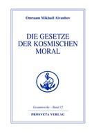 Omraam Mikhaël Aïvanhov: Die Gesetze der kosmischen Moral