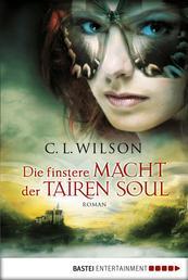Die finstere Macht der Tairen Soul - Roman