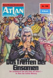 """Atlan 169: Das Treffen der Einsamen - Atlan-Zyklus """"Im Auftrag der Menschheit"""""""