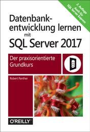 Datenbankentwicklung lernen mit SQL Server 2017 - Der praxisorientierte Grundkurs