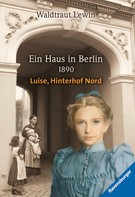 Waldtraut Lewin: Ein Haus in Berlin - 1890 - Luise, Hinterhof Nord ★★★★★
