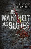 Jean-Christophe Grangé: Die Wahrheit des Blutes ★★★★
