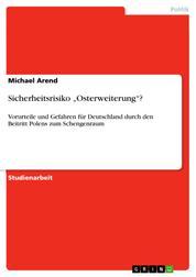 """Sicherheitsrisiko """"Osterweiterung""""? - Vorurteile und Gefahren für Deutschland durch den Beitritt Polens zum Schengenraum"""
