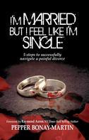 Pepper Bonay-Martin: I'm Married but I Feel Like I'm Single