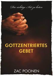 Gottzentriertes Gebet - Die richtige Art zu beten