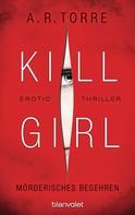 A.R. Torre: Kill Girl - Mörderisches Begehren ★★★★