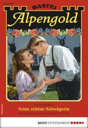 Alpengold 265 - Heimatroman - Seine schöne Schwägerin