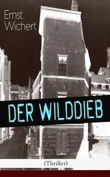 Der Wilddieb (Thriller) - Spannender Krimi des Autors von Heinrich von Plauen und Der Bürgermeister von Thorn