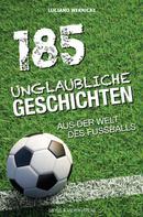 Luciano Wernicke: 185 Unglaubliche Geschichten aus der Welt des Fußballs