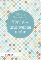 Christa Spannbauer: Teile - und werde mehr ★★★★★