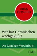 Iring Fetscher: Wer hat Dornröschen wachgeküßt? ★★
