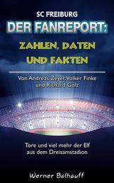 SC Freiburg – Zahlen, Daten und Fakten des SC Freiburg - Von Andreas Zeyer, Volker Finke und Richard Golz – Tore und viel mehr der Elf aus dem Dreisamstadion