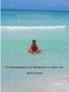 Kevin Czyrka: Grenzerfahrung - Der Trip meines Lebens