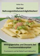 Heike Rau: Gut bei Nahrungsmittelunverträglichkeiten! - Mittagsgerichte und Desserts bei Fructosemalabsorption ★★★★★