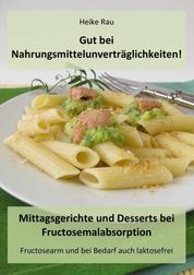 Gut bei Nahrungsmittelunverträglichkeiten! - Mittagsgerichte und Desserts bei Fructosemalabsorption - Fructosearm und bei Bedarf auch laktosefrei