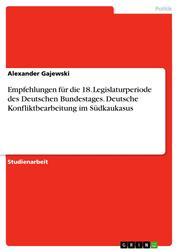 Empfehlungen für die 18. Legislaturperiode des Deutschen Bundestages. Deutsche Konfliktbearbeitung im Südkaukasus