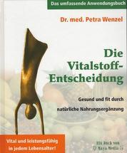 Die Vitalstoff-Entscheidung - Gesund und fit durch natürliche Nahrungsergänzung
