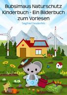Siegfried Freudenfels: Bubsimaus Naturschutz Kinderbuch - Ein Bilderbuch zum Vorlesen ★★★