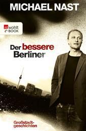 Der bessere Berliner - Großstadtgeschichten