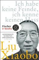 Liu Xiaobo: Ich habe keine Feinde, ich kenne keinen Hass
