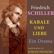 Friedrich Schiller: Kabale und Liebe. Ein Drama - Ungekürzte Lesung