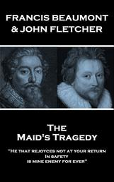 """The Maids Tragedy - """"He that rejoyces not at your return In safety, is mine enemy for ever"""""""
