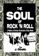 Jeffrey Othello: The Soul of Rock 'N Roll: A History of African Americans in Rock Music