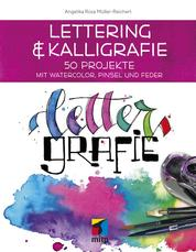 Lettering & Kalligrafie: Lettergrafie - 50 Projekte mit Watercolor, Pinsel und Feder