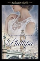 Elizabeth Urian: Phillipa (Las feas también los enamoran 5)