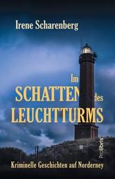 Im Schatten des Leuchtturms - Kriminelle Geschichten auf Norderney