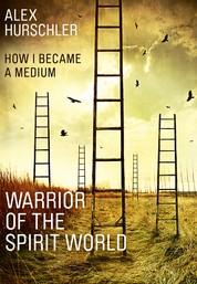 Warrior of the Spirit World - How i became a medium
