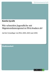 Wie schneiden Jugendliche mit Migrationshintergrund in PISA-Studien ab? - Auf der Grundlage von PISA 2000, 2003 und 2006