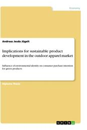 Implications for sustainable product development in the outdoor apparel market - Influence of environmental identity on consumer purchase intention for green products