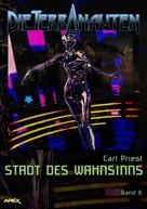 Carl Priest: DIE TERRANAUTEN, Band 8: STADT DES WAHNSINNS ★★★★★