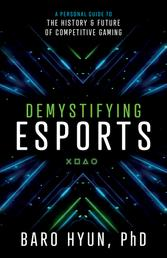 Demystifying Esports - A Personal Guide to the History and Future of Competitive Gaming