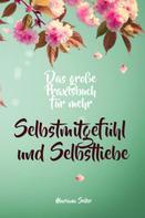 Mariana Seiler: Selbstmitgefühl: DAS GROSSE PRAXISBUCH FÜR MEHR SELBSTMITGEFÜHL UND SELBSTLIEBE! Wie Sie sich in 30 Tagen mit liebevollen Augen sehen, tiefes Selbstmitgefühl und wahre Selbstliebe entwickeln und sich selbst mit dem höchsten Respekt behandeln