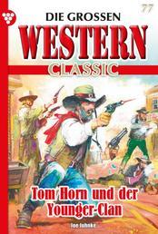 Die großen Western Classic 77 – Western - Tom Horn und der Younger-Clan