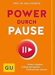 Power durch Pause - Richtig abschalten, Stress stoppen, kraftvoll neu starten